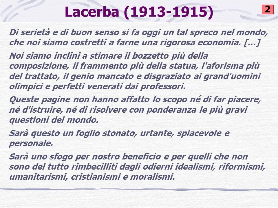 Lacerba (1913-1915)2. Di serietà e di buon senso si fa oggi un tal spreco nel mondo, che noi siamo costretti a farne una rigorosa economia. […]